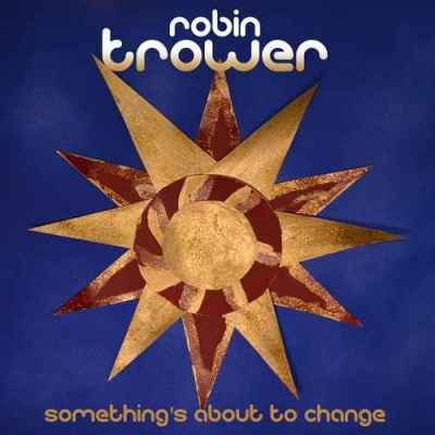 Robin Trower. Something's About To Change