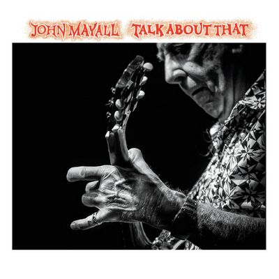 John Mayall. Talk About That, 2017