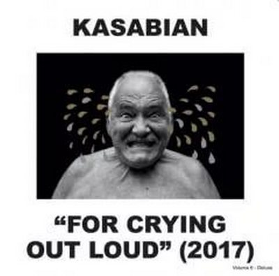 Kasabian. For Crying It Loud, 2017