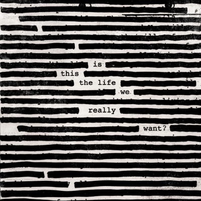 Roger Waters. Is This The Life We Really Want? 2017